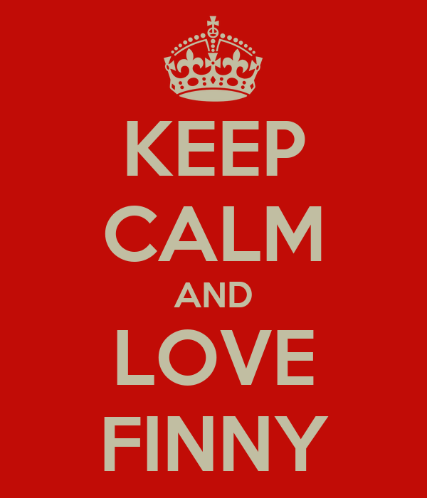 KEEP CALM AND LOVE FINNY