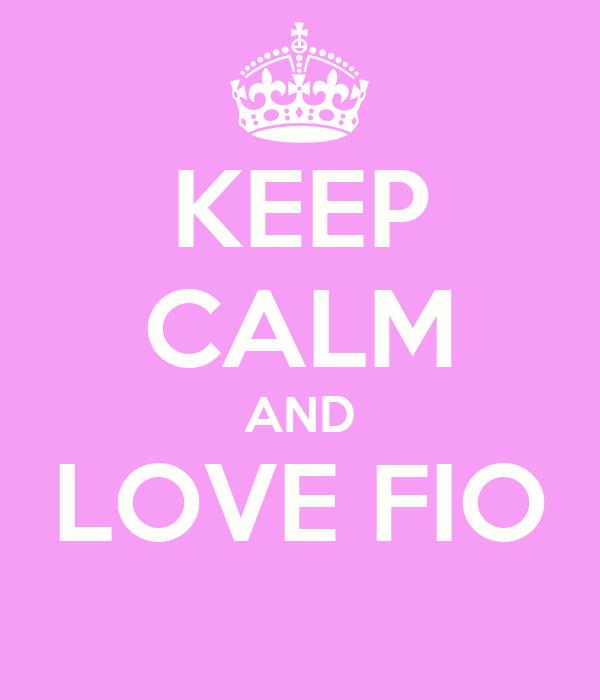 KEEP CALM AND LOVE FIO