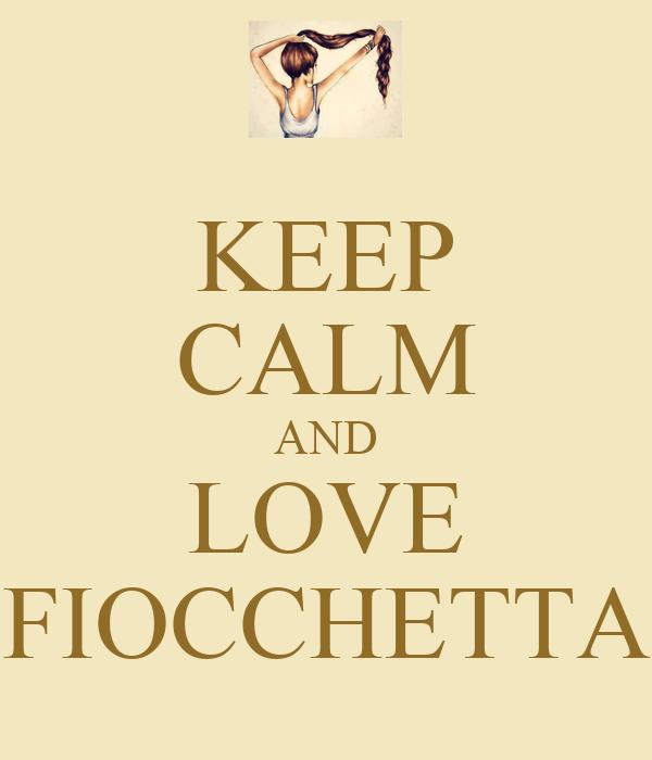 KEEP CALM AND LOVE FIOCCHETTA