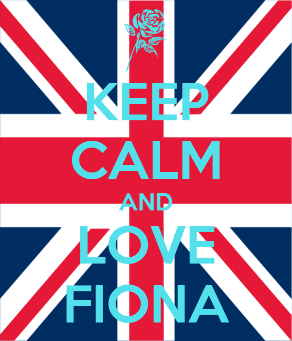 KEEP CALM AND LOVE FIONA
