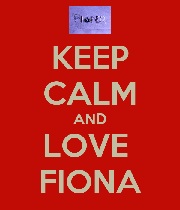 KEEP CALM AND LOVE  FIONA