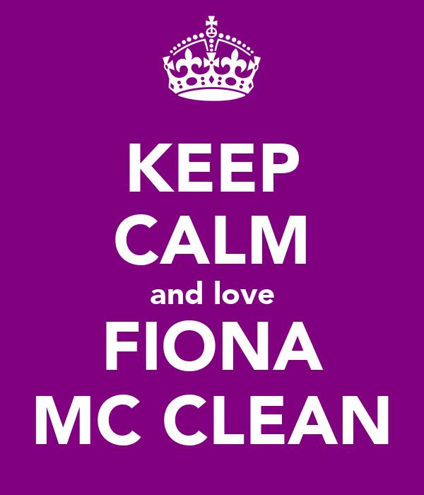 KEEP CALM and love FIONA MC CLEAN