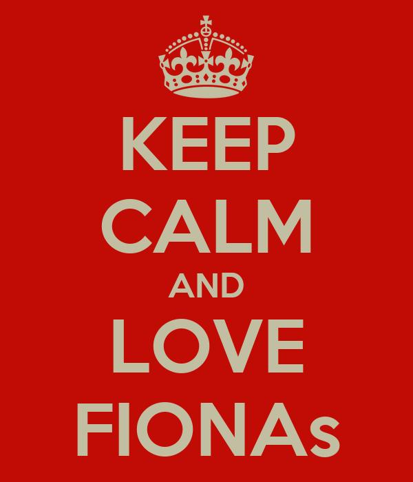 KEEP CALM AND LOVE FIONAs