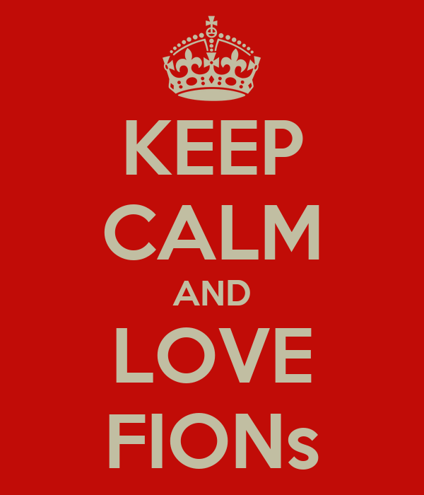 KEEP CALM AND LOVE FIONs