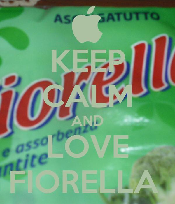 KEEP CALM AND LOVE FIORELLA