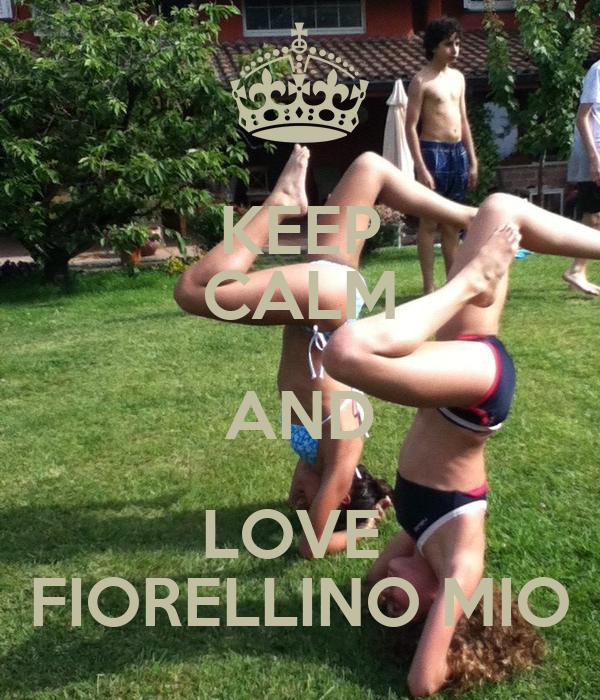 KEEP CALM AND LOVE  FIORELLINO MIO