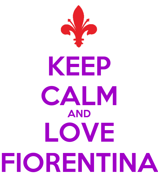 KEEP CALM AND LOVE FIORENTINA