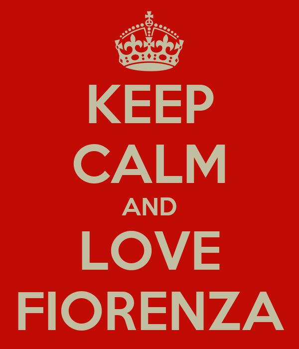 KEEP CALM AND LOVE FIORENZA
