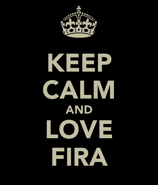 KEEP CALM AND LOVE FIRA