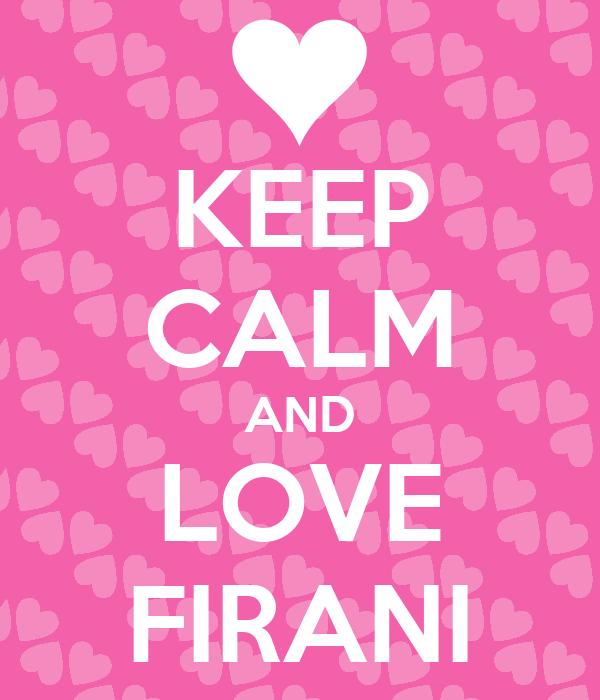 KEEP CALM AND LOVE FIRANI