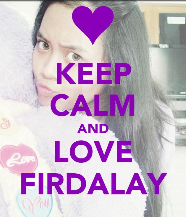 KEEP CALM AND LOVE FIRDALAY