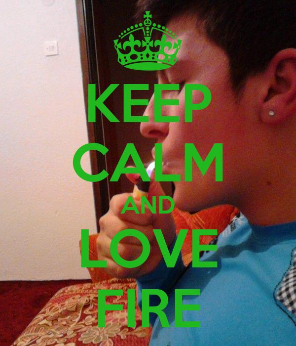 KEEP CALM AND LOVE FIRE