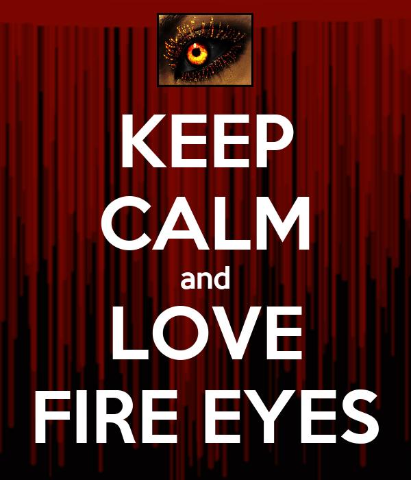KEEP CALM and LOVE FIRE EYES
