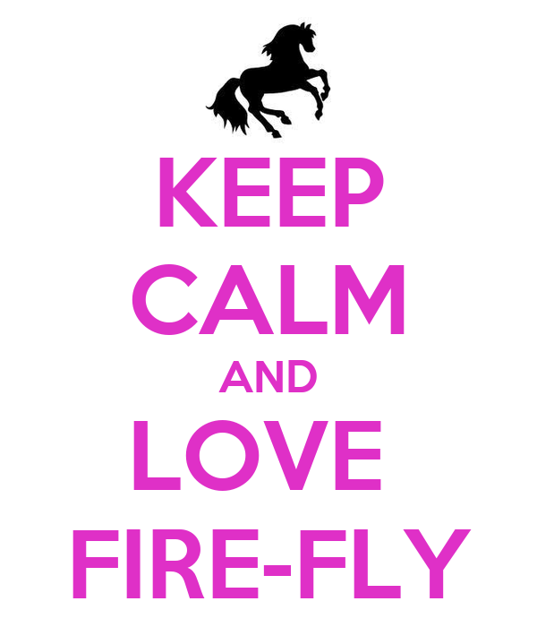 KEEP CALM AND LOVE  FIRE-FLY