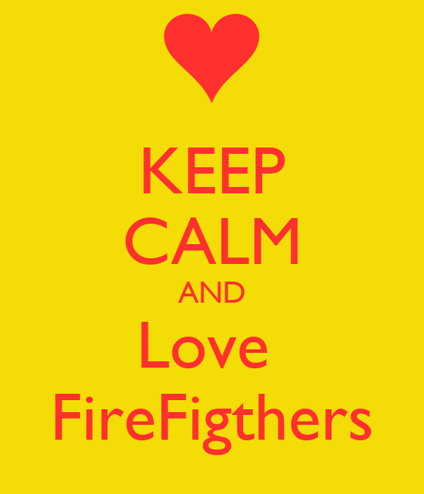 KEEP CALM AND Love  FireFigthers