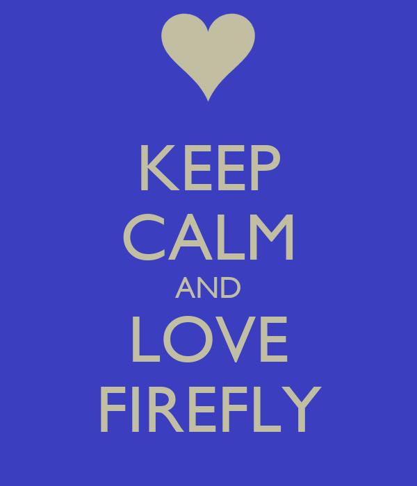 KEEP CALM AND LOVE FIREFLY