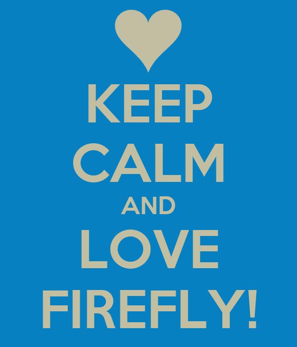 KEEP CALM AND LOVE FIREFLY!