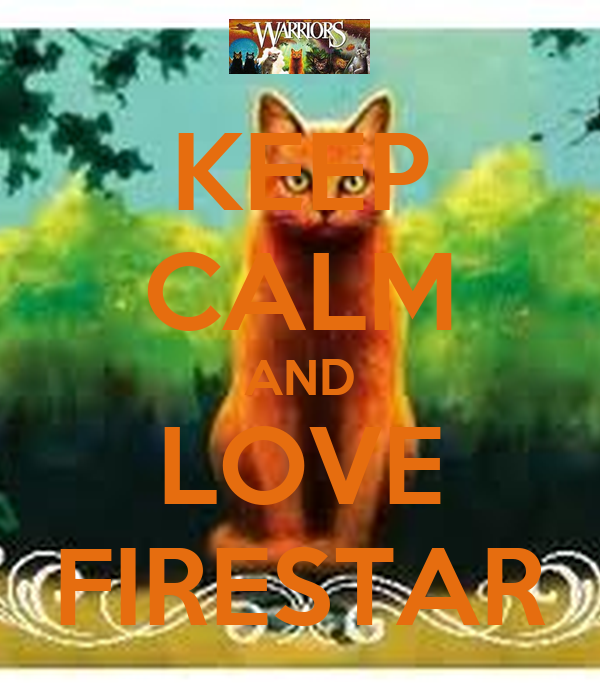 KEEP CALM AND LOVE FIRESTAR