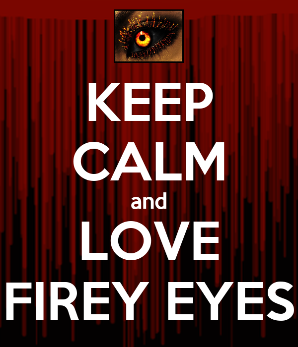 KEEP CALM and LOVE FIREY EYES