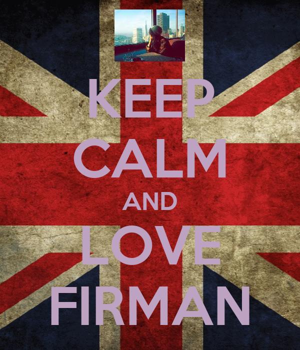KEEP CALM AND LOVE FIRMAN
