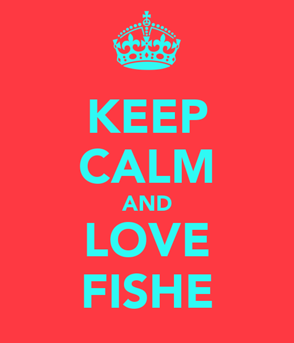 KEEP CALM AND LOVE FISHE