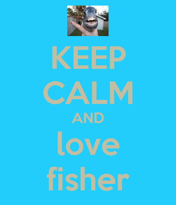 KEEP CALM AND love fisher