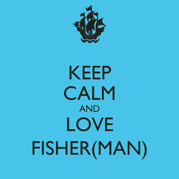 KEEP CALM AND LOVE FISHER(MAN)