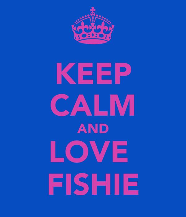 KEEP CALM AND LOVE  FISHIE
