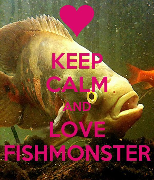 KEEP CALM AND LOVE FISHMONSTER