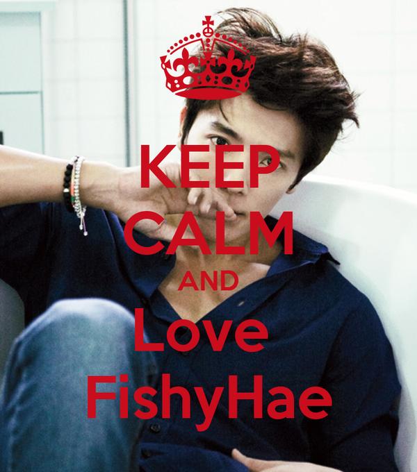 KEEP CALM AND Love  FishyHae