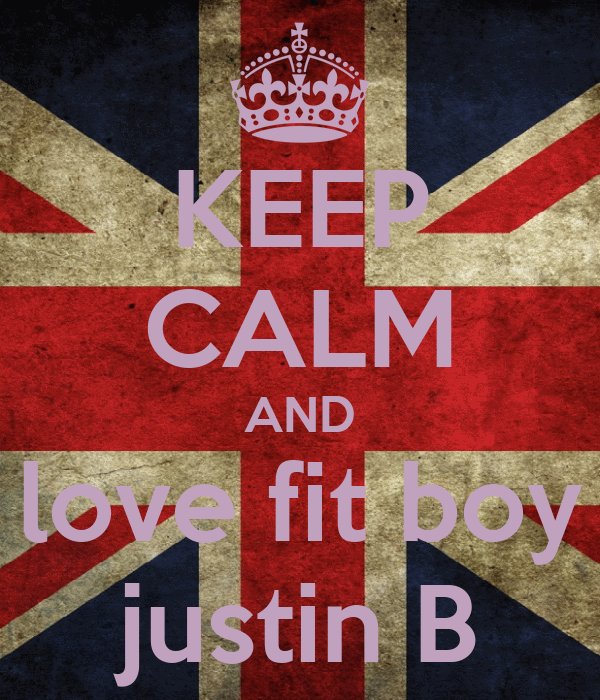 KEEP CALM AND love fit boy justin B
