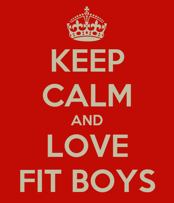 KEEP CALM AND LOVE FIT BOYS