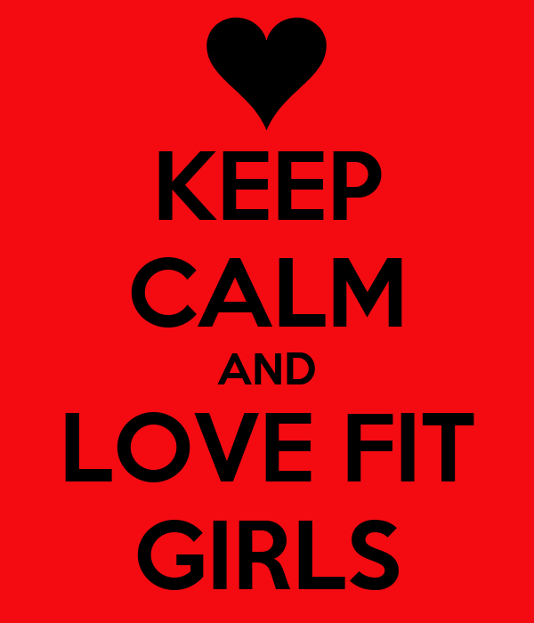 KEEP CALM AND LOVE FIT GIRLS