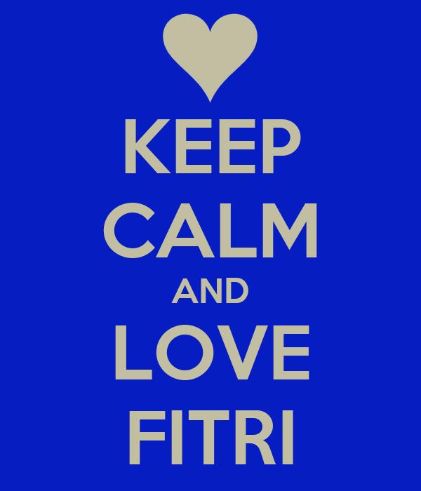 KEEP CALM AND LOVE FITRI