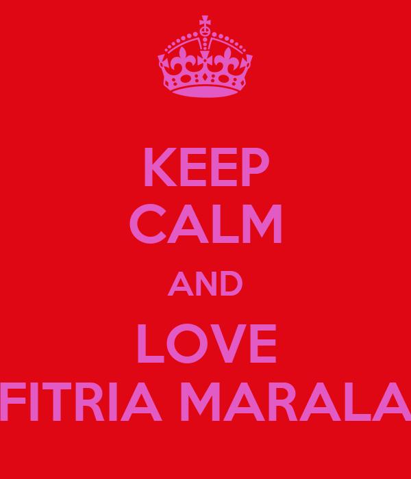 KEEP CALM AND LOVE FITRIA MARALA