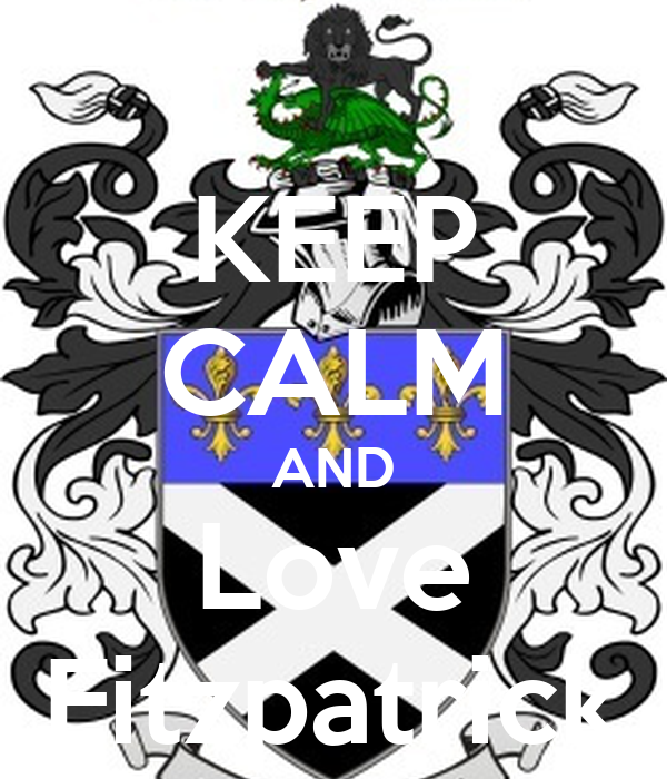 KEEP CALM AND Love Fitzpatrick