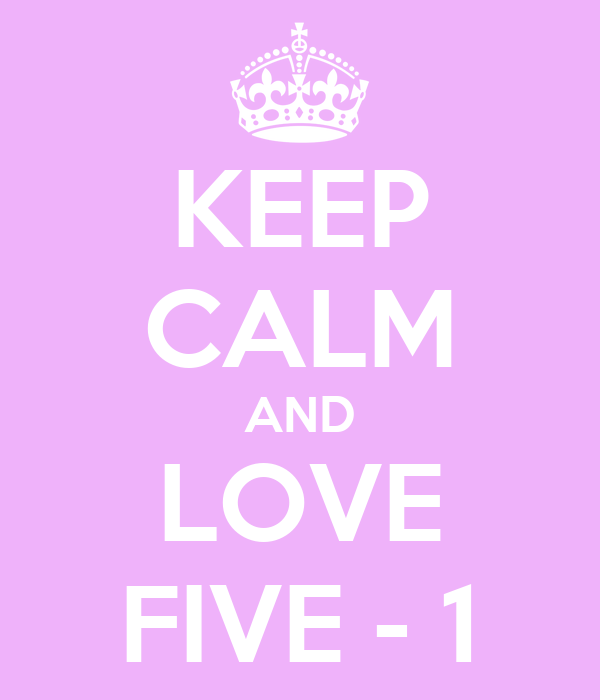 KEEP CALM AND LOVE FIVE - 1