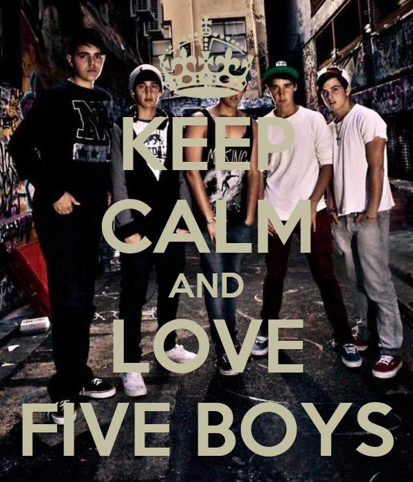 KEEP CALM AND LOVE FIVE BOYS
