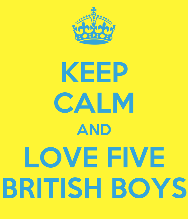 KEEP CALM AND LOVE FIVE BRITISH BOYS