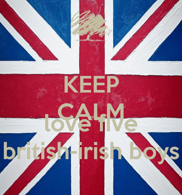KEEP CALM AND love five british-irish boys