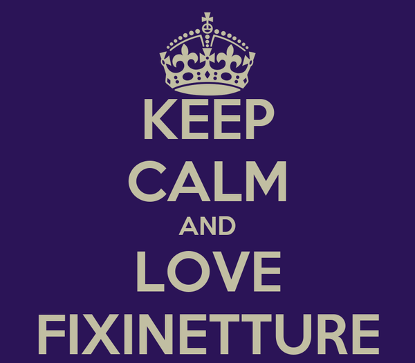 KEEP CALM AND LOVE FIXINETTURE