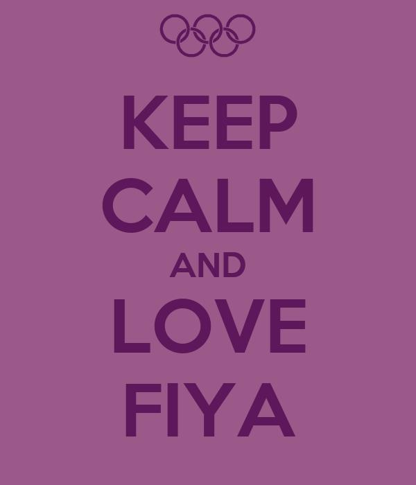 KEEP CALM AND LOVE FIYA