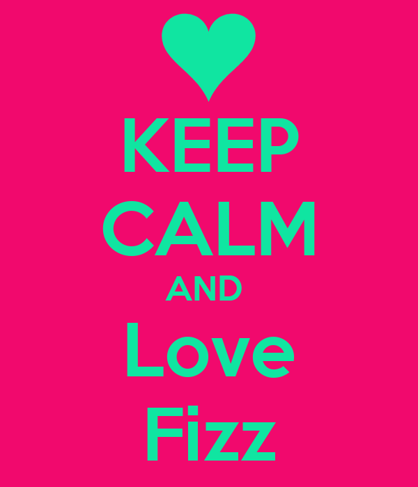 KEEP CALM AND  Love Fizz