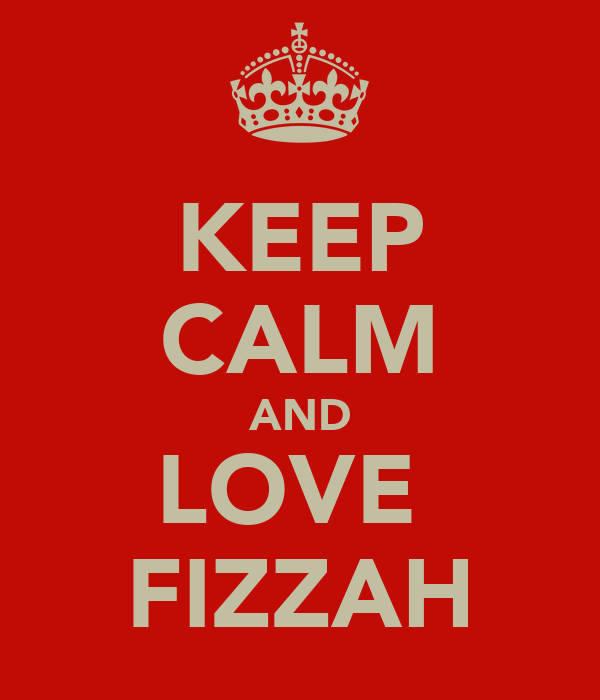 KEEP CALM AND LOVE  FIZZAH