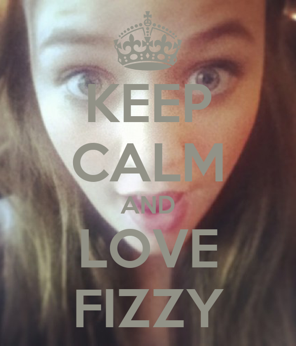 KEEP CALM AND LOVE FIZZY