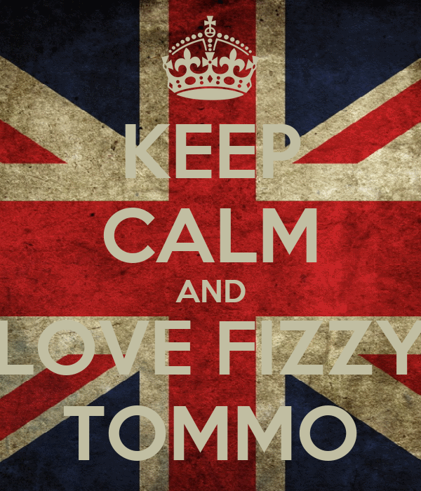 KEEP CALM AND LOVE FIZZY TOMMO
