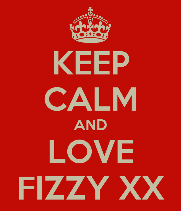 KEEP CALM AND LOVE FIZZY XX