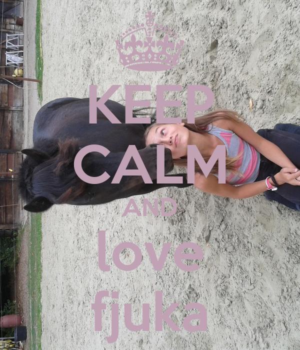 KEEP CALM AND love fjuka