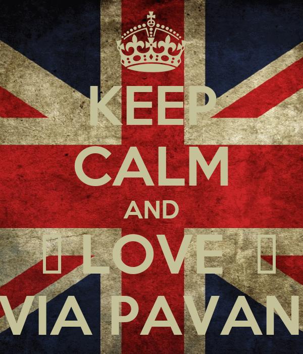 KEEP CALM AND  ♥ LOVE  ♥ FLÁVIA PAVANELLI