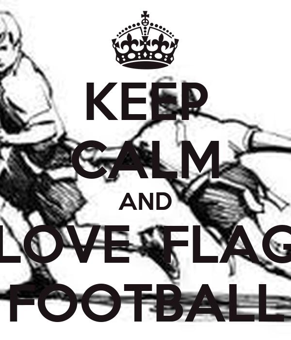 KEEP CALM AND LOVE  FLAG FOOTBALL